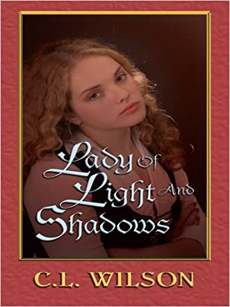 Lady of Light and Shadows (Thorndike Romance) written by C. L. Wilson
