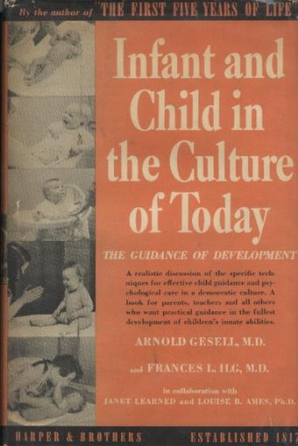 Infant and Child in the Culture of Today: the Guidance of Development in Home and Nursery School, by arnold gesell