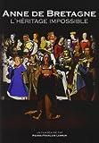 echange, troc Anne De Bretagne : L'Héritage Impossible