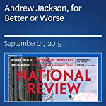 Andrew Jackson, for Better or Worse | Richard Brookhiser