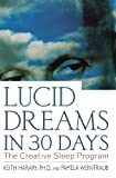 Lucid Dreams in 30 Days, Second Edition: The Creative Sleep Program