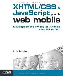 Développement XHTML/CSS & JavaScript pour le web mobile : Des sites efficaces pour iPhone et Android avec iUI et XUI
