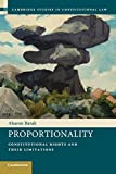 Proportionality: Constitutional Rights and their Limitations (Cambridge Studies in Constitutional Law)