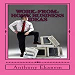Work-From-Home Business Ideas | Anthony Ekanem