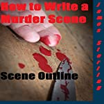 How to Write a Murder Scene: Writer's Cheat Sheet, Book 2 | James Sterling