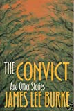 The Convict and Other Stories (0316117285) by Burke, James Lee