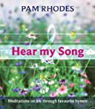 Pam Rhodes Hear My Song: Meditations on Life Through Favourite Hymns