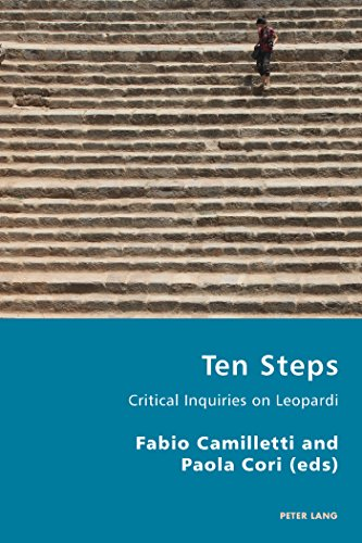 Ten Steps: Critical Inquiries on Leopardi (Italian Modernities) (English, French and Italian Edition)