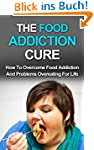 The Food Addiction Cure: How to Overc...