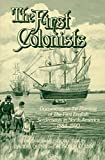 img - for The First Colonists: Documents on the Planting of the First English Settlements in North America, 1584-1590 book / textbook / text book