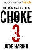 THE JACK REACHER FILES: CHOKE 3 (Episode 3 in the CHOKE Serial Novella) (English Edition)