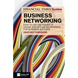 FT Guide to Business Networking: How to Use the Power of Online and Offline Networking for Business Success (The FT Guides)by Heather Townsend