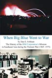 img - for When Big Blue Went to War: The History of the IBM Corporation's Mission in Southeast Asia During the Vietnam War (1965-1975) book / textbook / text book