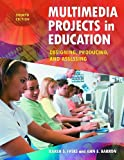 Multimedia Projects in Education: Designing, Producing, and Assessing