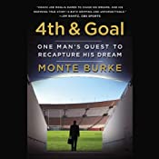 4th & Goal: One Man's Quest to Recapture His Dream | [Monte Burke]