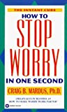 img - for How to Stop Worry in One Second: The Instant Cure by Craig B., Ph.D. Mardus (1996-06-01) book / textbook / text book