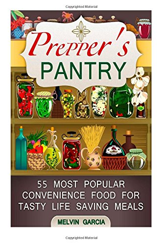 Prepper's Pantry: 55 Most Popular Convenience Food for Tasty Life Saving Meals (Prepper's Pantry Books, Prepper's Pantry, Prepper Survival)