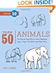 Draw 50 Animals: The Step-by-Step Way...