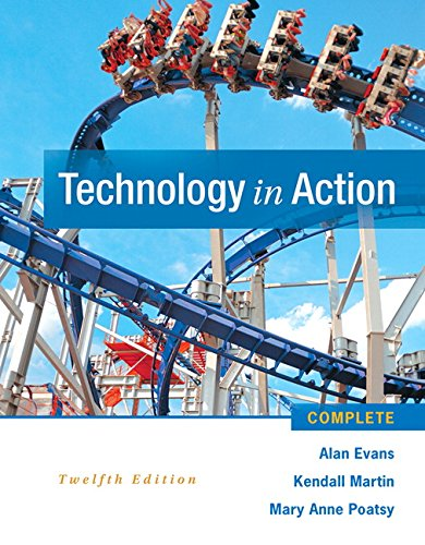 Technology In Action Complete (12th Edition), by Alan Evans, Kendall Martin, MaryAnne Poatsy