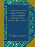 Vailima Letters: Being Correspondence Addressed by Robert Louis Stevenson to Sidney Colvin, November, 1890--October, 1894, Volume 1