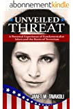Unveiled Threat: A Personal Experience of Fundamentalist Islam and the Roots of Terrorism (Inside Observer Book 1) (English Edition)