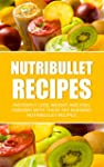 Nutribullet Recipes: Instantly Lose W...