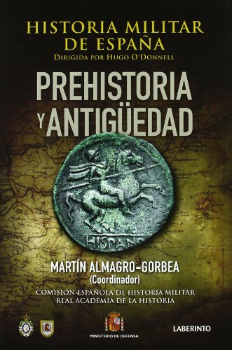 Prehistoria y antiguedad / Prehistory and Ancient Times: Historia Militar De Espana / Military History of Spain (Spanish Edition)