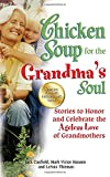 img - for Chicken Soup for the Grandma's Soul: Stories to Honor and Celebrate the Ageless Love of Grandmothers (Chicken Soup for the Soul) book / textbook / text book