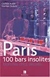Paris : 100 bars insolites, branch�s, chics, d�cal�s...