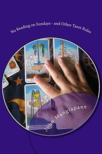 No Reading on Sundays - and Other Tarot Rules: Tarot Myths, Legends, and Tall Tales