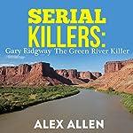 Serial Killers: Gary Ridgway the Green River Killer | Alex Allen