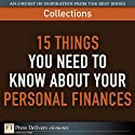FT Press Delivers: 15 Things You Need to Know About Your Personal Finances (       UNABRIDGED) by Linda H Lewis, Carolyn Warren, Gregory Karp, Jane White, Steve Weisman, James M Walker Narrated by Gabra Zackman