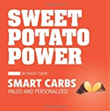 Sweet Potato Power: Smart Carbs; Paleo and Personalized ~ Ashley Tudor