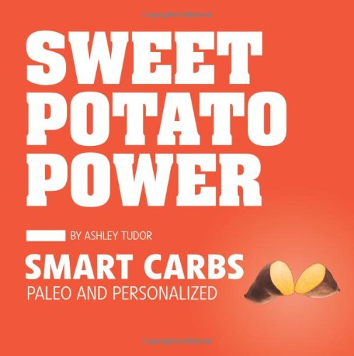 Sweet Potato Power: Smart Carbs; Paleo and Personalized: Ashley Tudor: 9781936608782: Amazon.com: Books