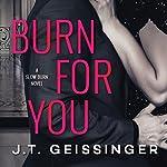 Burn for You: Slow Burn, Book 1 | J.T. Geissinger