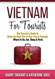 Vietnam: For Tourists - The Traveler's Guide to Make the Most Out of Your Trip to Vietnam - Where to Go, Eat, Sleep & Party