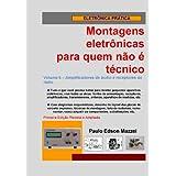 Volume 6 - Amplificadores de áudio e receptores de rádio (Montagens eletrônicas para quem não é técnico)