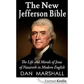 The New Jefferson Bible: The Life and Morals of Jesus of Nazareth in Modern English (English Edition)