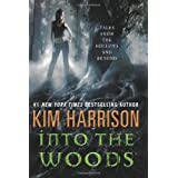 Into the Woods: Tales from the Hollows and Beyond (Hollows Story Collection) ~ Kim Harrison