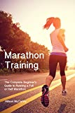 Marathon Training: The Complete Beginners Guide to Running a Full or Half Marathon