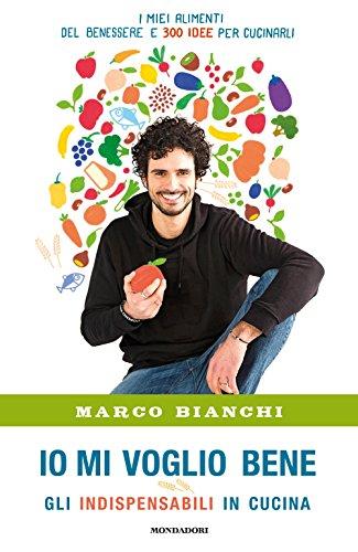 Io mi voglio bene Gli indispensabili in cucina i miei alimenti del benessere e 300 idee per cucinarli PDF