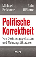 Politische Korrektheit: Von Gesinnungspolizisten und Meinungsdiktatoren