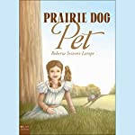 Prairie Dog Pet   Roberta Seiwert Lampe
