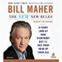 The New New Rules: A Funny Look at How Everybody But Me Has Their Head Up Their Ass (       ungekürzt) von Bill Maher Gesprochen von: Bill Maher