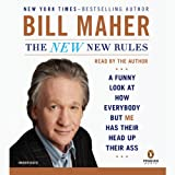 The New New Rules: A Funny Look at How Everybody But Me Has Their Head Up Their Ass ~ Bill Maher