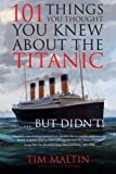 img - for 101 Things You Thought You Knew About the Titanic...But Didnt 3rd (third) Edition by Tim Maltin, Eloise Aston published by TIM MALTIN (2012) book / textbook / text book