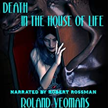 Death in the House of Life (       UNABRIDGED) by Roland Yeomans Narrated by Robert Rossmann