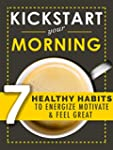 Kickstart Your Morning: 7 Healthy Hab...