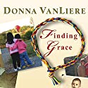 Finding Grace: A True Story about Losing Your Way in Life...and Finding It Again (       UNABRIDGED) by Donna VanLiere Narrated by Donna VanLiere