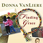 Finding Grace: A True Story about Losing Your Way in Life...and Finding It Again | Donna VanLiere